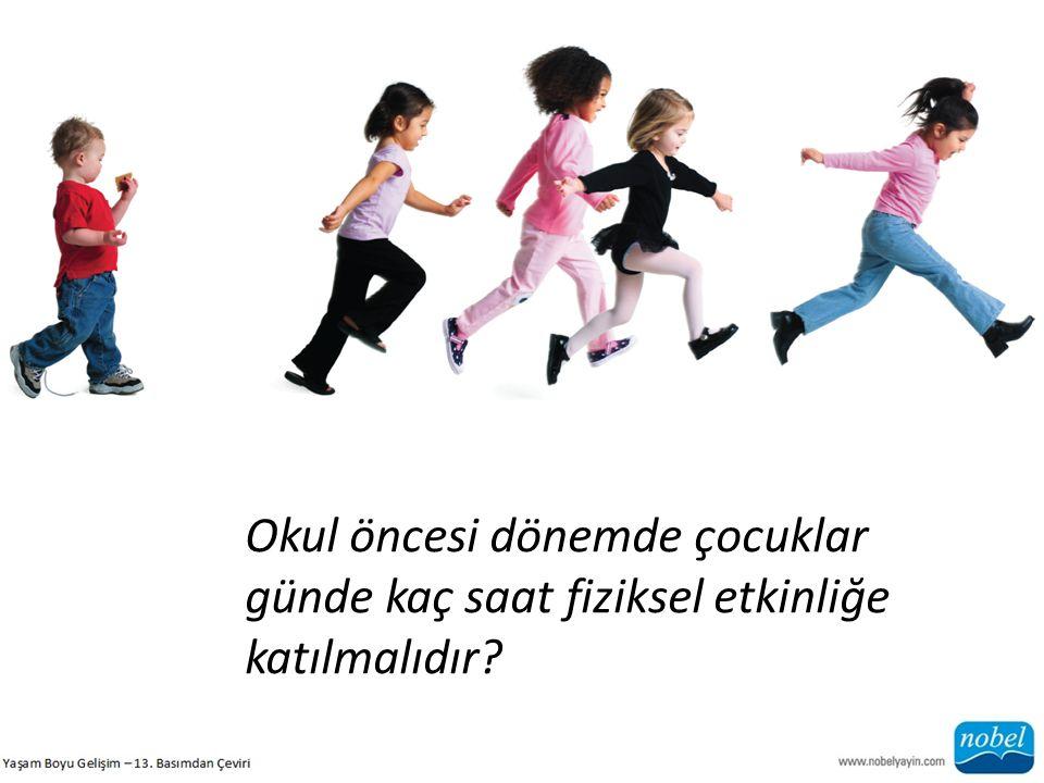 Okul öncesi dönemde çocuklar günde kaç saat fiziksel etkinliğe katılmalıdır?