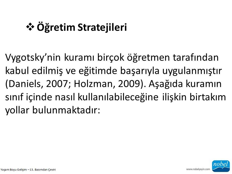  Öğretim Stratejileri Vygotsky'nin kuramı birçok öğretmen tarafından kabul edilmiş ve eğitimde başarıyla uygulanmıştır (Daniels, 2007; Holzman, 2009)
