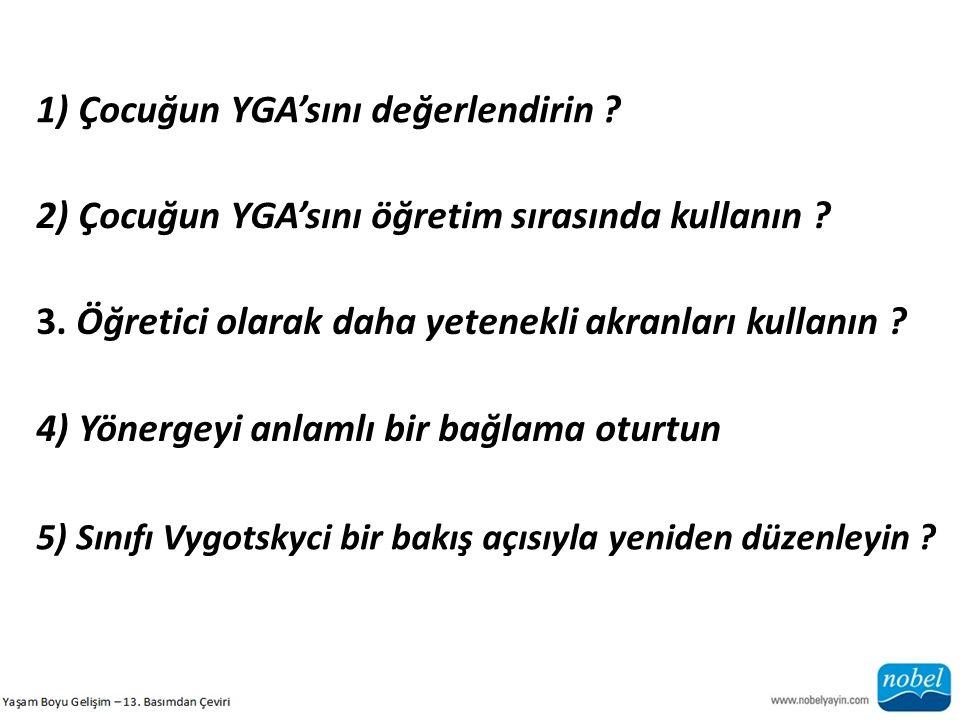 1) Çocuğun YGA'sını değerlendirin ? 2) Çocuğun YGA'sını öğretim sırasında kullanın ? 3. Öğretici olarak daha yetenekli akranları kullanın ? 4) Yönerge
