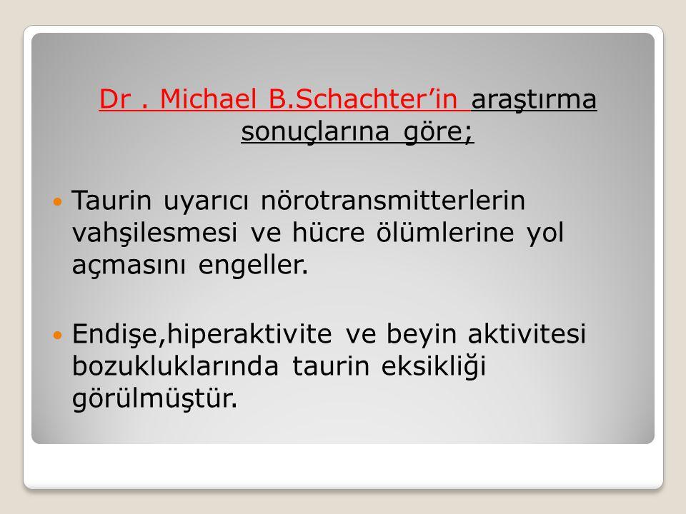 Dr. Michael B.Schachter'in araştırma sonuçlarına göre; Taurin uyarıcı nörotransmitterlerin vahşilesmesi ve hücre ölümlerine yol açmasını engeller. End