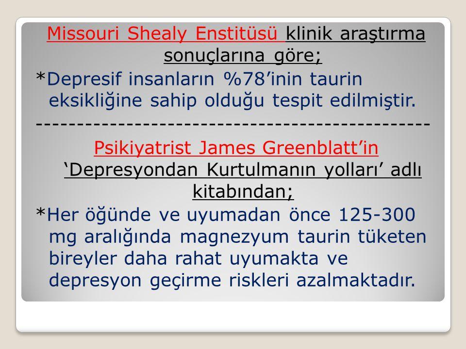 Missouri Shealy Enstitüsü klinik araştırma sonuçlarına göre; *Depresif insanların %78'inin taurin eksikliğine sahip olduğu tespit edilmiştir.
