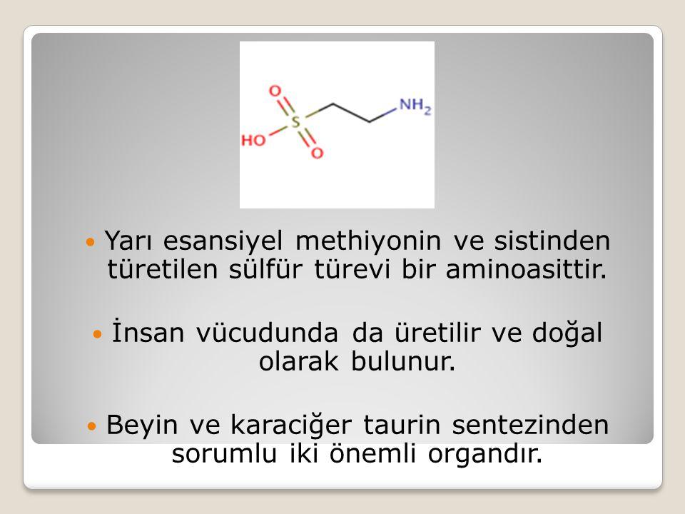 Yarı esansiyel methiyonin ve sistinden türetilen sülfür türevi bir aminoasittir.
