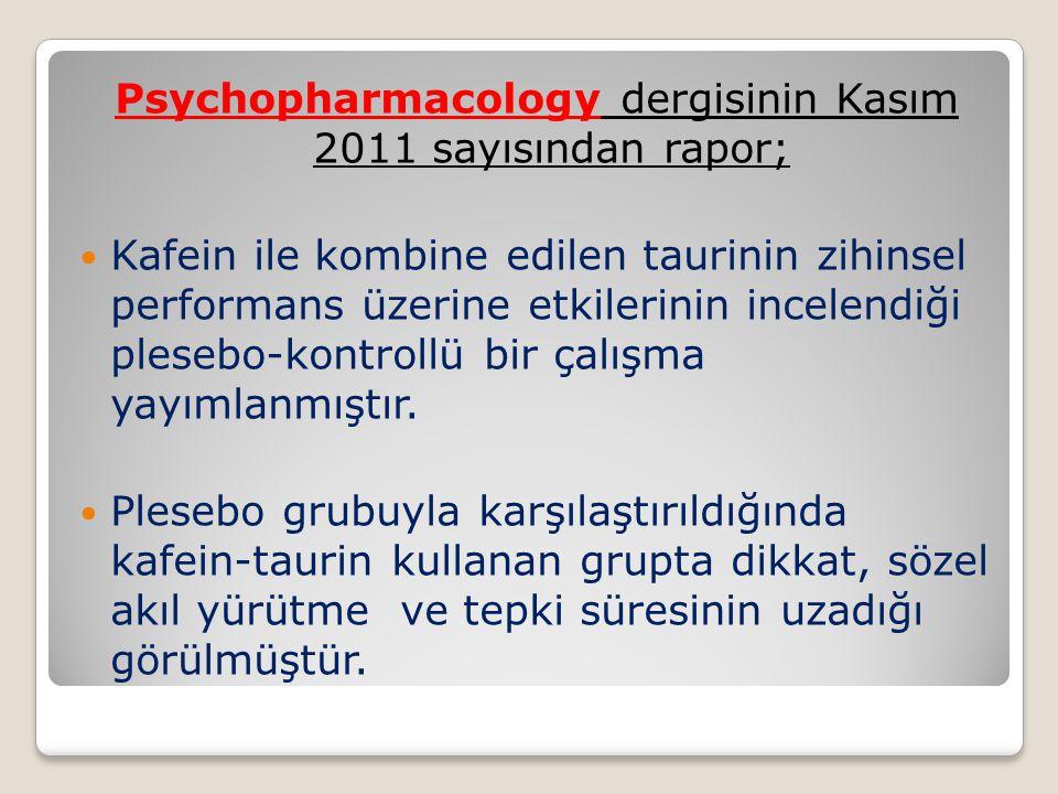 Psychopharmacology dergisinin Kasım 2011 sayısından rapor; Kafein ile kombine edilen taurinin zihinsel performans üzerine etkilerinin incelendiği plesebo-kontrollü bir çalışma yayımlanmıştır.