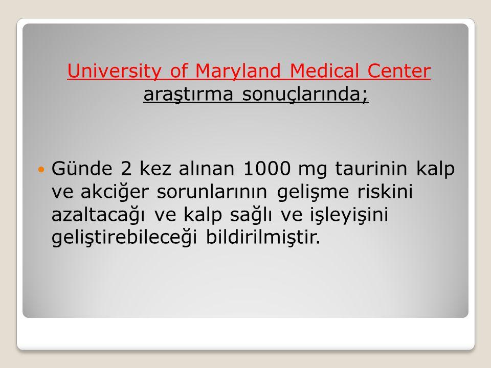 University of Maryland Medical Center araştırma sonuçlarında; Günde 2 kez alınan 1000 mg taurinin kalp ve akciğer sorunlarının gelişme riskini azaltacağı ve kalp sağlı ve işleyişini geliştirebileceği bildirilmiştir.