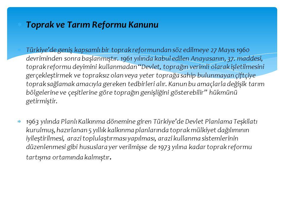  Toprak ve Tarım Reformu Kanunu  Türkiye'de geniş kapsamlı bir toprak reformundan söz edilmeye 27 Mayıs 1960 devriminden sonra başlanmıştır. 1961 yı