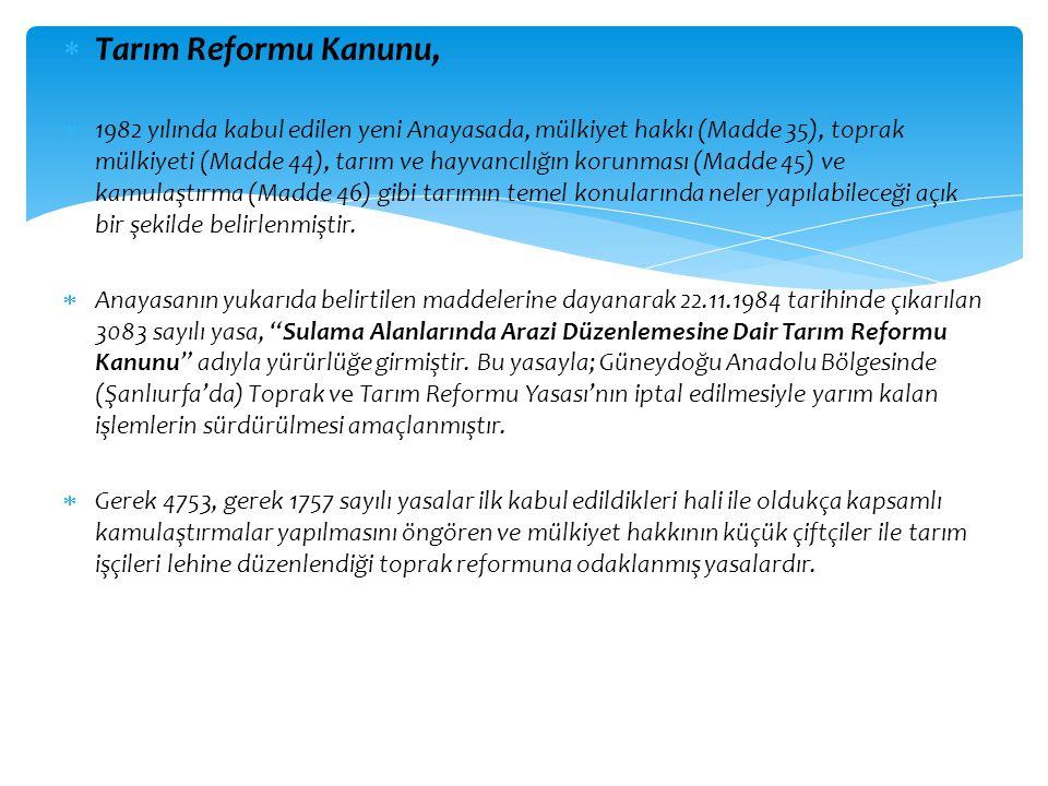  Tarım Reformu Kanunu,  1982 yılında kabul edilen yeni Anayasada, mülkiyet hakkı (Madde 35), toprak mülkiyeti (Madde 44), tarım ve hayvancılığın kor