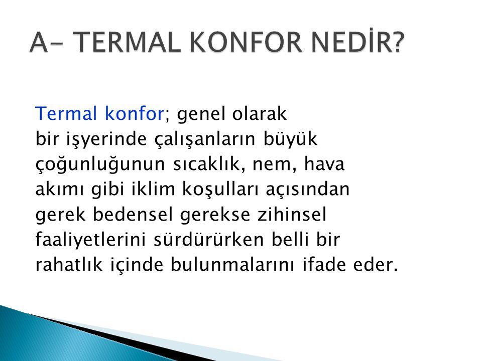  Kapalı bir ortam içerisinde termal konfor rahatlığının hemen farkına varılmaz, ancak bir süre geçtikten sonra termal konfor hissedilmeye başlanır.