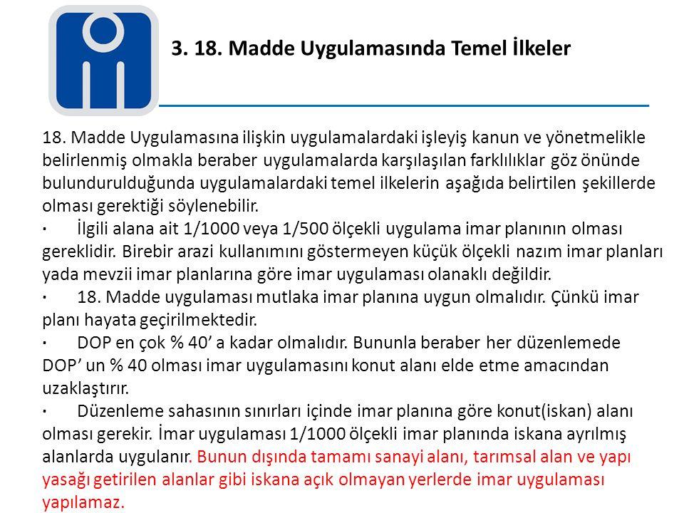 3. 18. Madde Uygulamasında Temel İlkeler 18. Madde Uygulamasına ilişkin uygulamalardaki işleyiş kanun ve yönetmelikle belirlenmiş olmakla beraber uygu