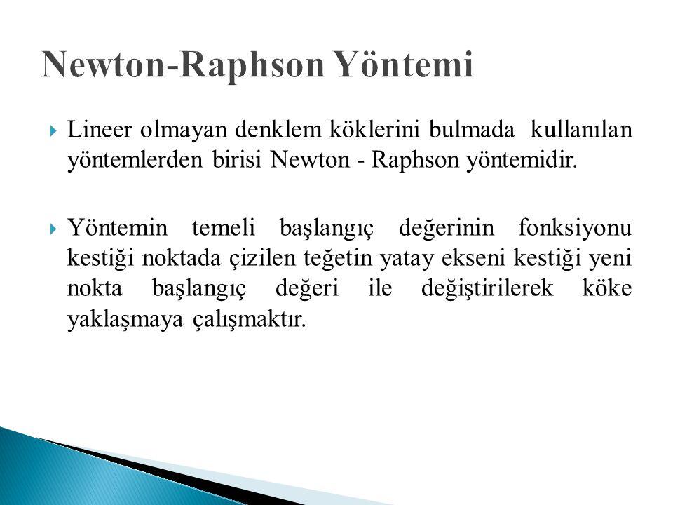  Lineer olmayan denklem köklerini bulmada kullanılan yöntemlerden birisi Newton - Raphson yöntemidir.