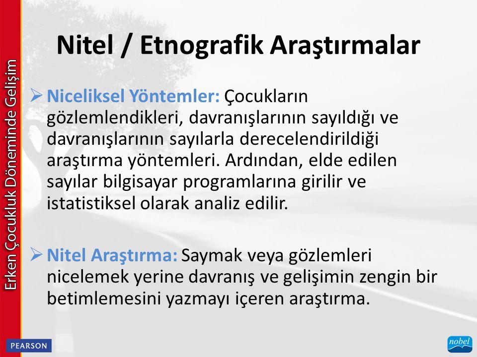 Nitel / Etnografik Araştırmalar  Niceliksel Yöntemler: Çocukların gözlemlendikleri, davranışlarının sayıldığı ve davranışlarının sayılarla derecelend