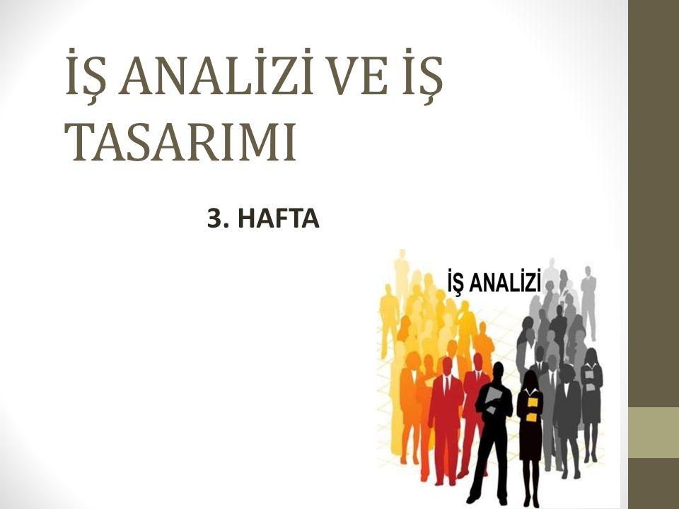 İŞ ANALİZİ VE İŞ TASARIMI 3. HAFTA