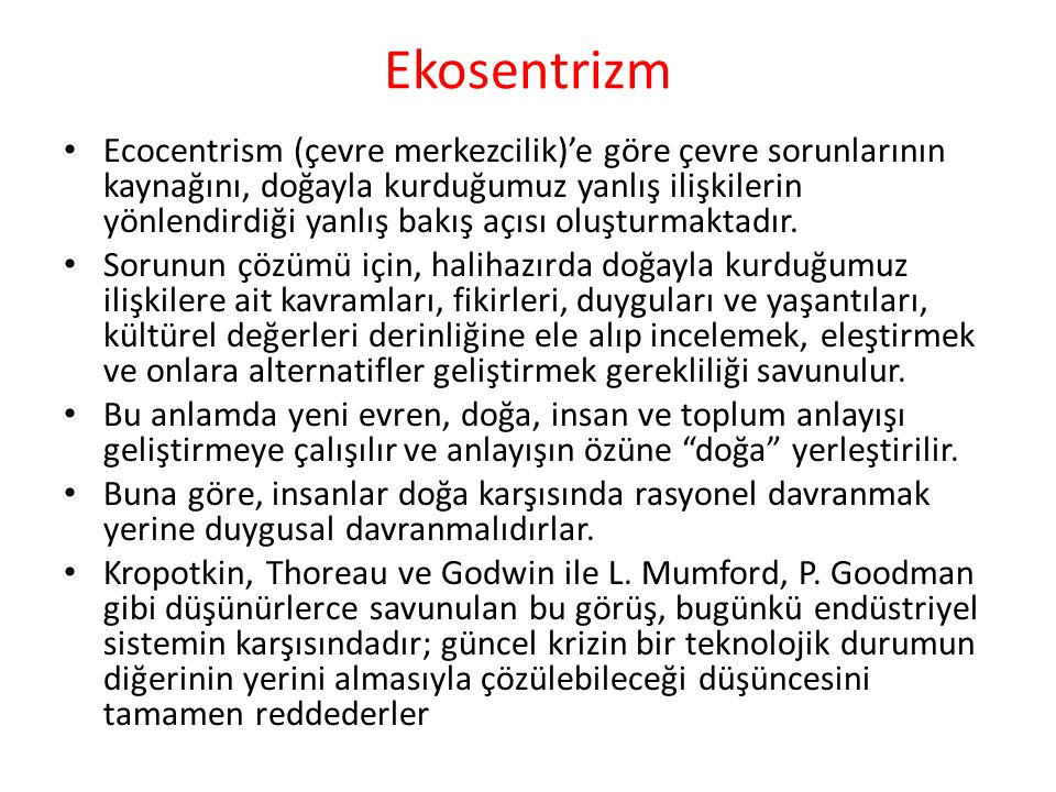 Ekosentrizm Ecocentrism (çevre merkezcilik)'e göre çevre sorunlarının kaynağını, doğayla kurduğumuz yanlış ilişkilerin yönlendirdiği yanlış bakış açıs