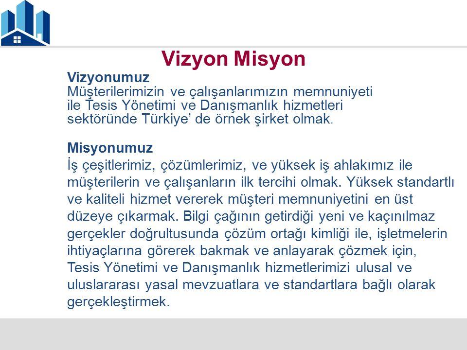 Vizyon Misyon Vizyonumuz Müşterilerimizin ve çalışanlarımızın memnuniyeti ile Tesis Yönetimi ve Danışmanlık hizmetleri sektöründe Türkiye' de örnek şi