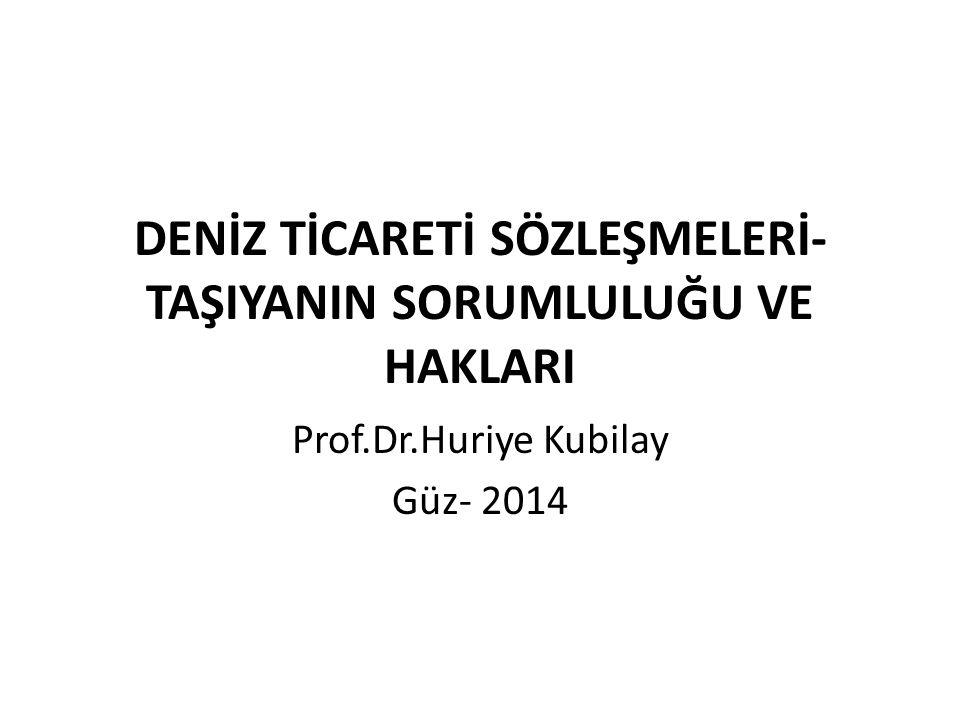 DENİZ TİCARETİ SÖZLEŞMELERİ- TAŞIYANIN SORUMLULUĞU VE HAKLARI Prof.Dr.Huriye Kubilay Güz- 2014