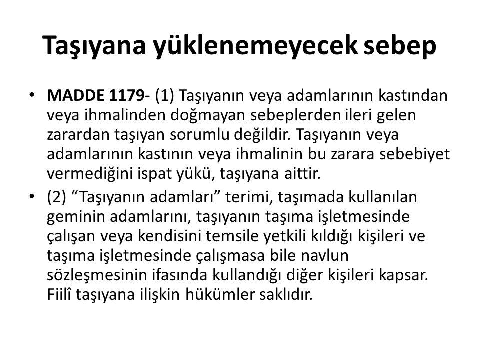 Taşıyana yüklenemeyecek sebep MADDE 1179- (1) Taşıyanın veya adamlarının kastından veya ihmalinden doğmayan sebeplerden ileri gelen zarardan taşıyan sorumlu değildir.
