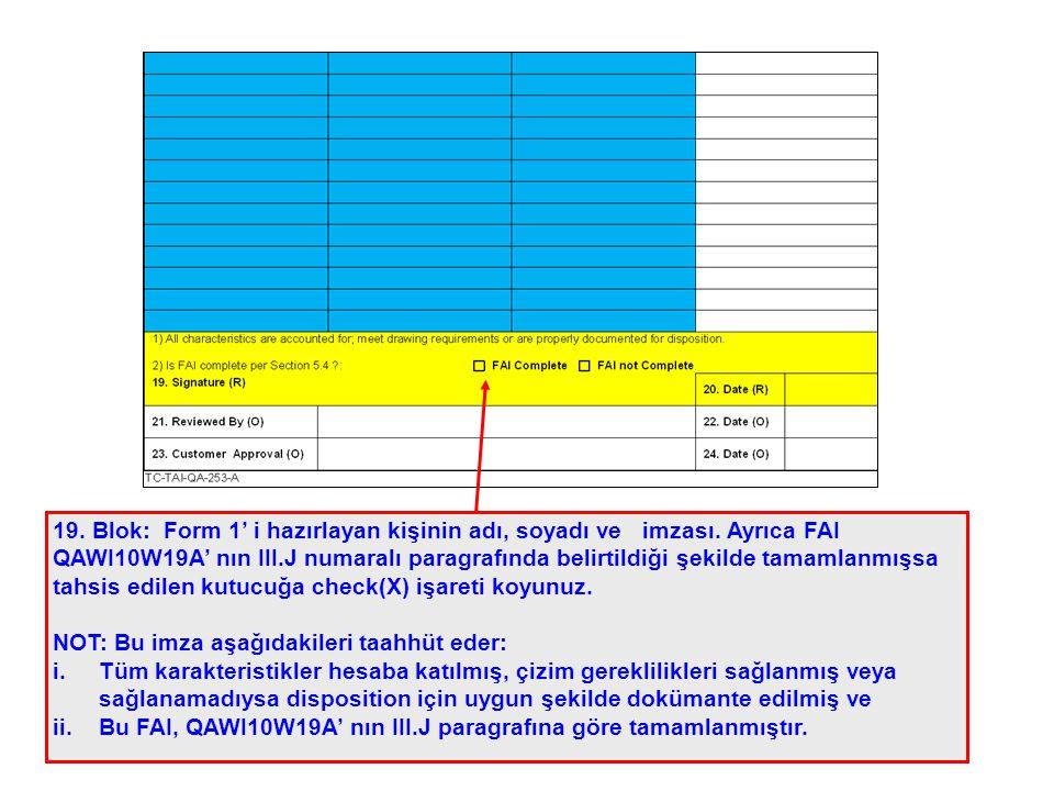19. Blok: Form 1' i hazırlayan kişinin adı, soyadı ve imzası. Ayrıca FAI QAWI10W19A' nın III.J numaralı paragrafında belirtildiği şekilde tamamlanmışs