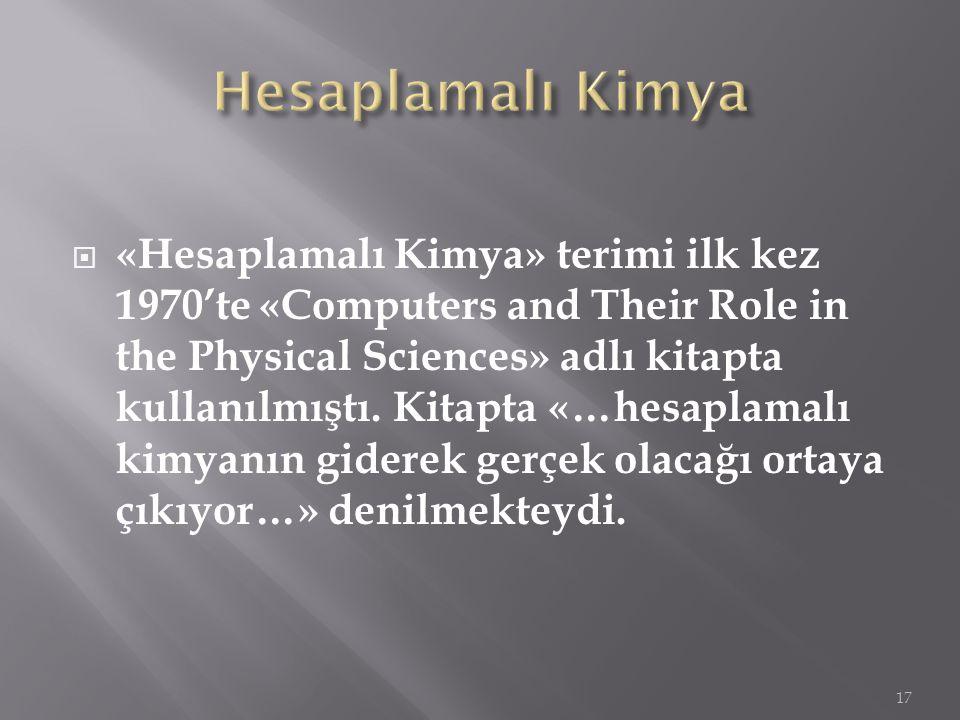  «Hesaplamalı Kimya» terimi ilk kez 1970'te «Computers and Their Role in the Physical Sciences» adlı kitapta kullanılmıştı. Kitapta «…hesaplamalı kim
