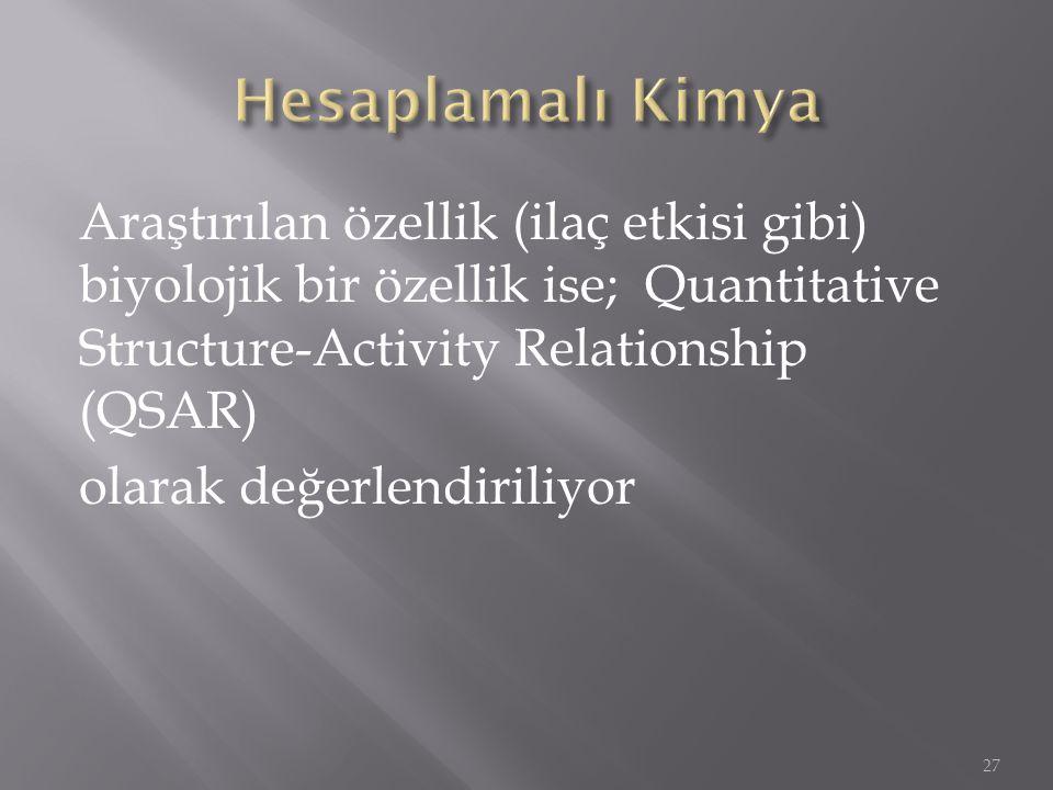 Araştırılan özellik (ilaç etkisi gibi) biyolojik bir özellik ise; Quantitative Structure-Activity Relationship (QSAR) olarak değerlendiriliyor 27