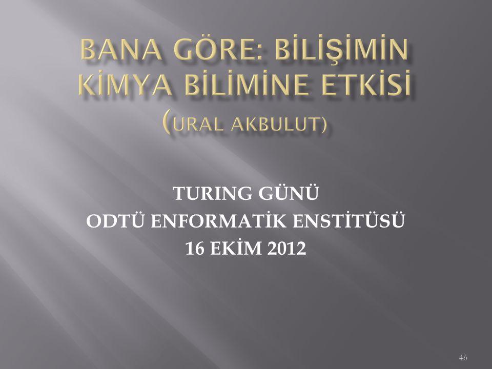 46 TURING GÜNÜ ODTÜ ENFORMATİK ENSTİTÜSÜ 16 EKİM 2012