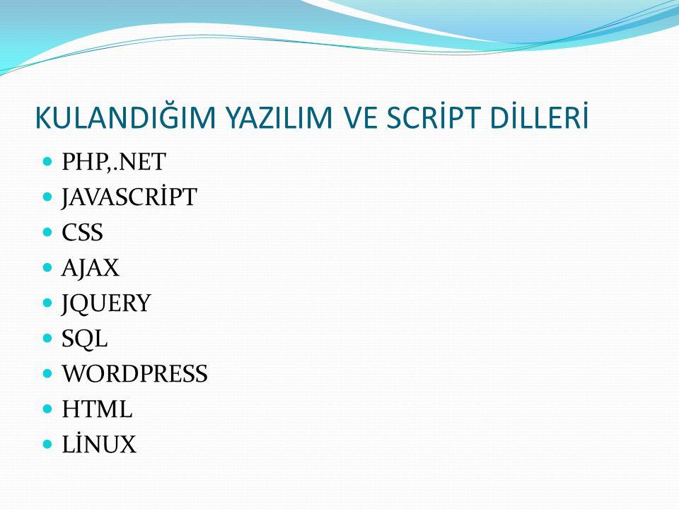 KULANDIĞIM YAZILIM VE SCRİPT DİLLERİ PHP,.NET JAVASCRİPT CSS AJAX JQUERY SQL WORDPRESS HTML LİNUX