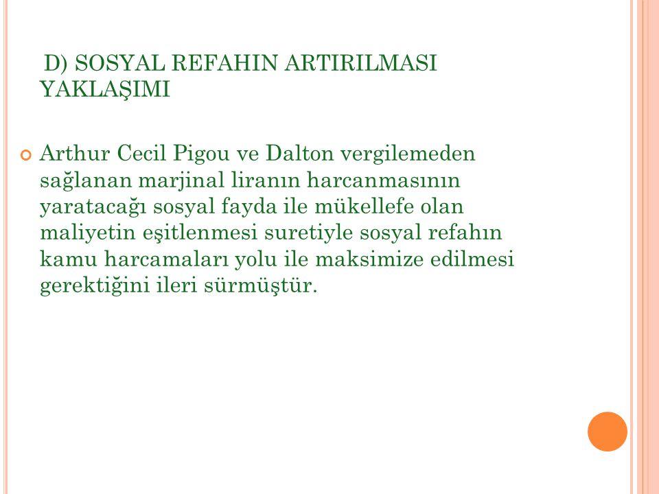 D) SOSYAL REFAHIN ARTIRILMASI YAKLAŞIMI Arthur Cecil Pigou ve Dalton vergilemeden sağlanan marjinal liranın harcanmasının yaratacağı sosyal fayda ile