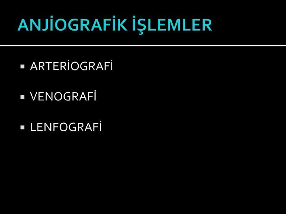  ARTERİOGRAFİ  VENOGRAFİ  LENFOGRAFİ