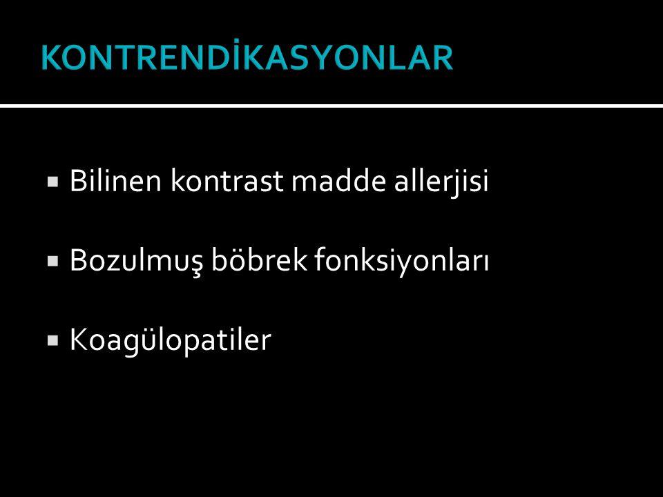  Bilinen kontrast madde allerjisi  Bozulmuş böbrek fonksiyonları  Koagülopatiler
