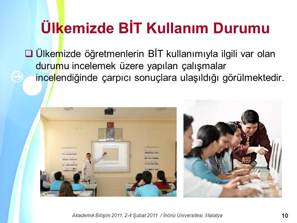 Powerpoint Templates Akademik Bilişim 2011, 2-4 Şubat 2011 / İnönü Üniversitesi, Malatya 10 Ülkemizde BİT Kullanım Durumu  Ülkemizde öğretmenlerin Bİ