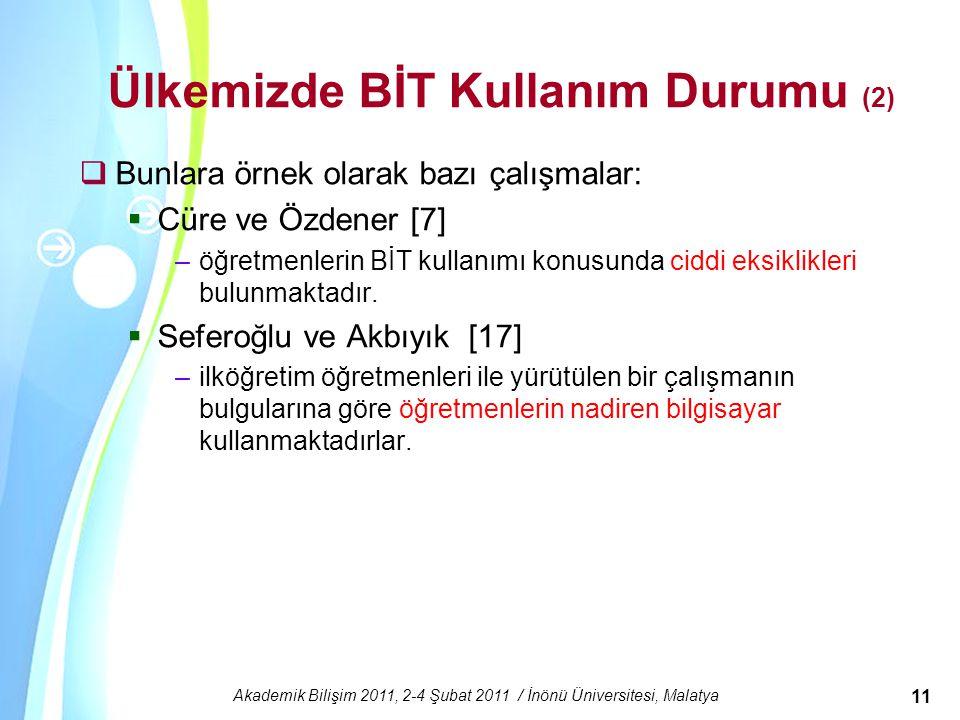 Powerpoint Templates Akademik Bilişim 2011, 2-4 Şubat 2011 / İnönü Üniversitesi, Malatya 11 Ülkemizde BİT Kullanım Durumu (2)  Bunlara örnek olarak b