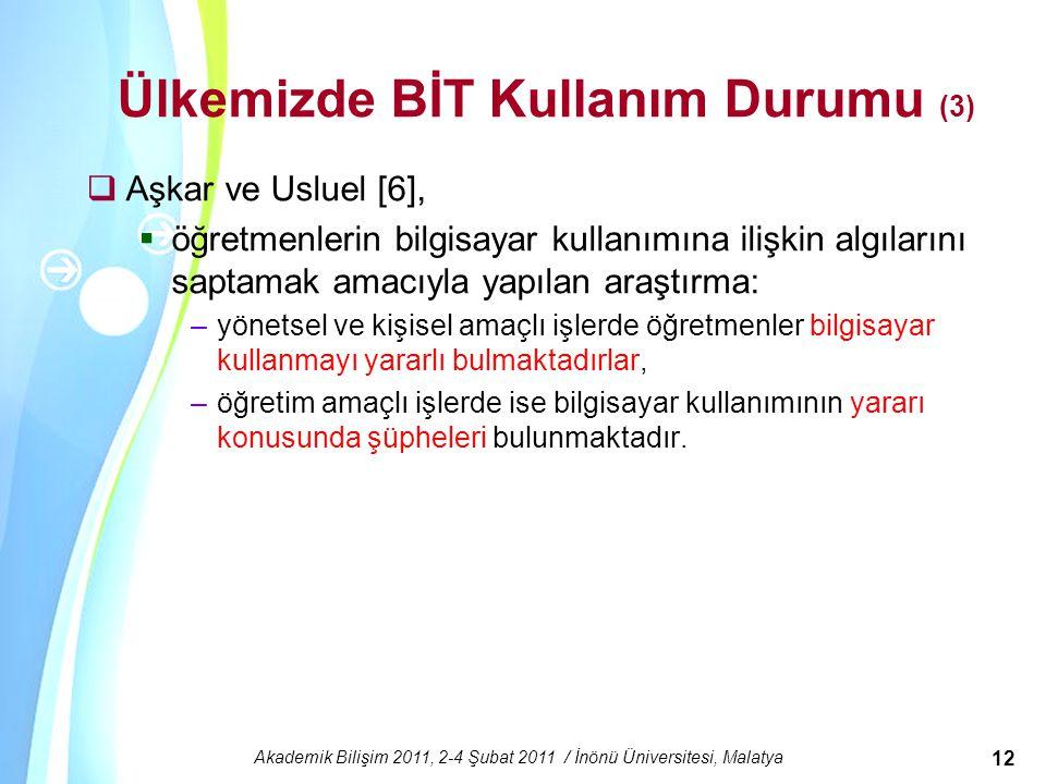 Powerpoint Templates Akademik Bilişim 2011, 2-4 Şubat 2011 / İnönü Üniversitesi, Malatya 12 Ülkemizde BİT Kullanım Durumu (3)  Aşkar ve Usluel [6], 