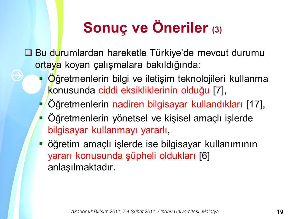 Powerpoint Templates Akademik Bilişim 2011, 2-4 Şubat 2011 / İnönü Üniversitesi, Malatya 19 Sonuç ve Öneriler (3)  Bu durumlardan hareketle Türkiye'd