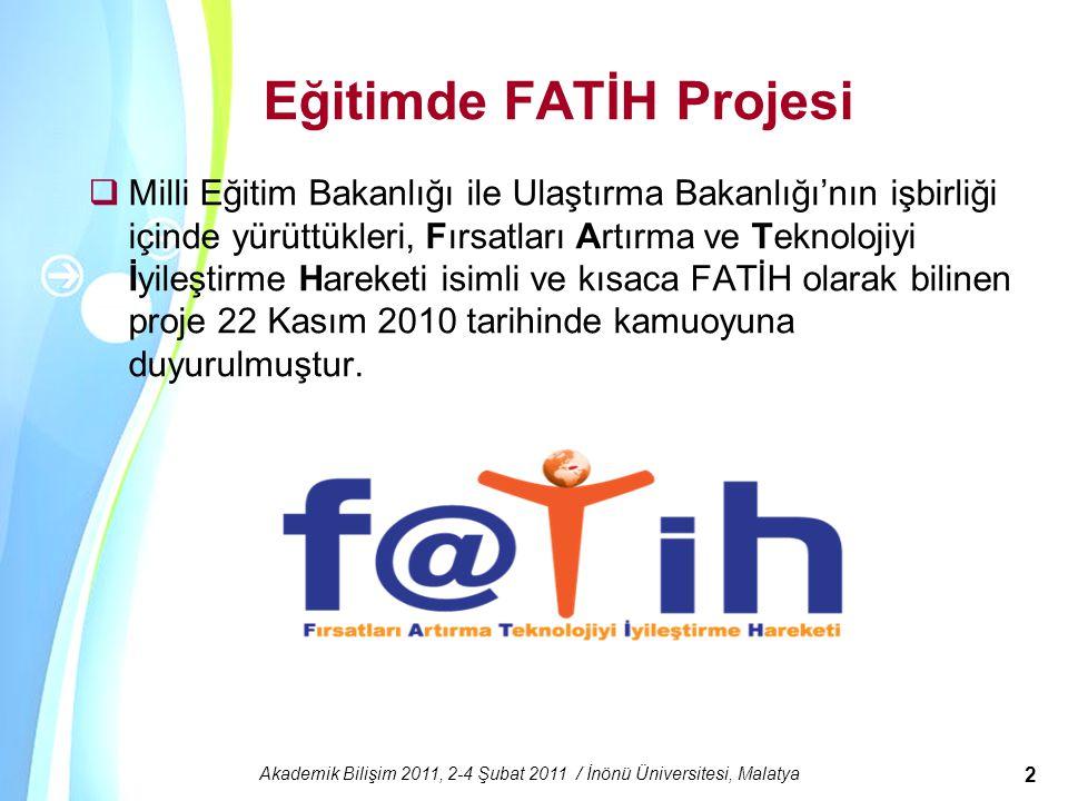 Powerpoint Templates Akademik Bilişim 2011, 2-4 Şubat 2011 / İnönü Üniversitesi, Malatya 2 Eğitimde FATİH Projesi  Milli Eğitim Bakanlığı ile Ulaştır