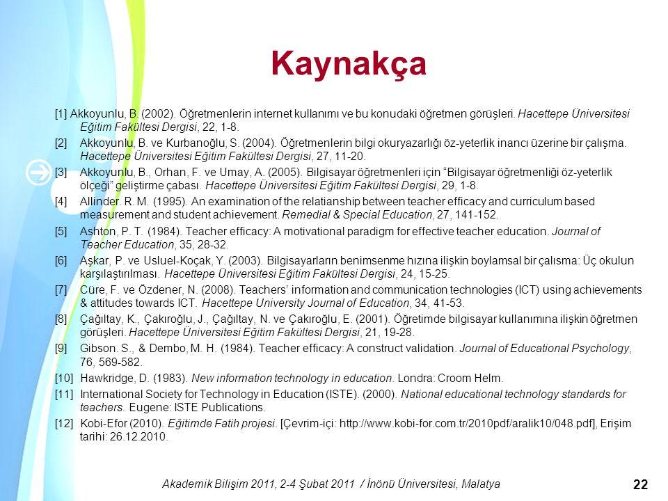 Powerpoint Templates Akademik Bilişim 2011, 2-4 Şubat 2011 / İnönü Üniversitesi, Malatya 22 Kaynakça [1] Akkoyunlu, B. (2002). Öğretmenlerin internet