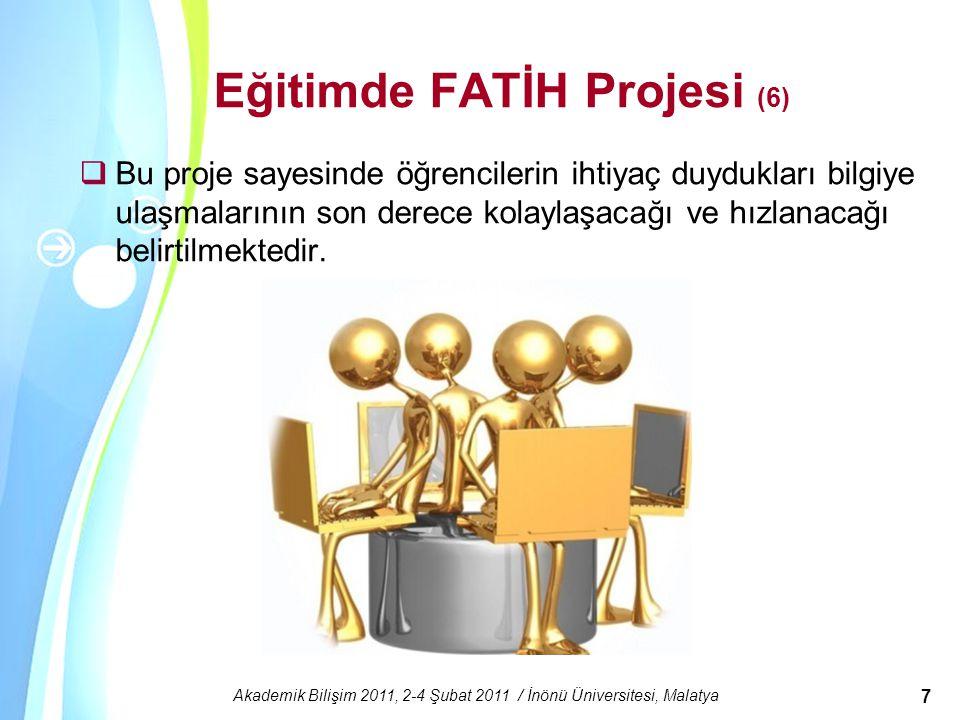 Powerpoint Templates Akademik Bilişim 2011, 2-4 Şubat 2011 / İnönü Üniversitesi, Malatya 7 Eğitimde FATİH Projesi (6)  Bu proje sayesinde öğrencileri