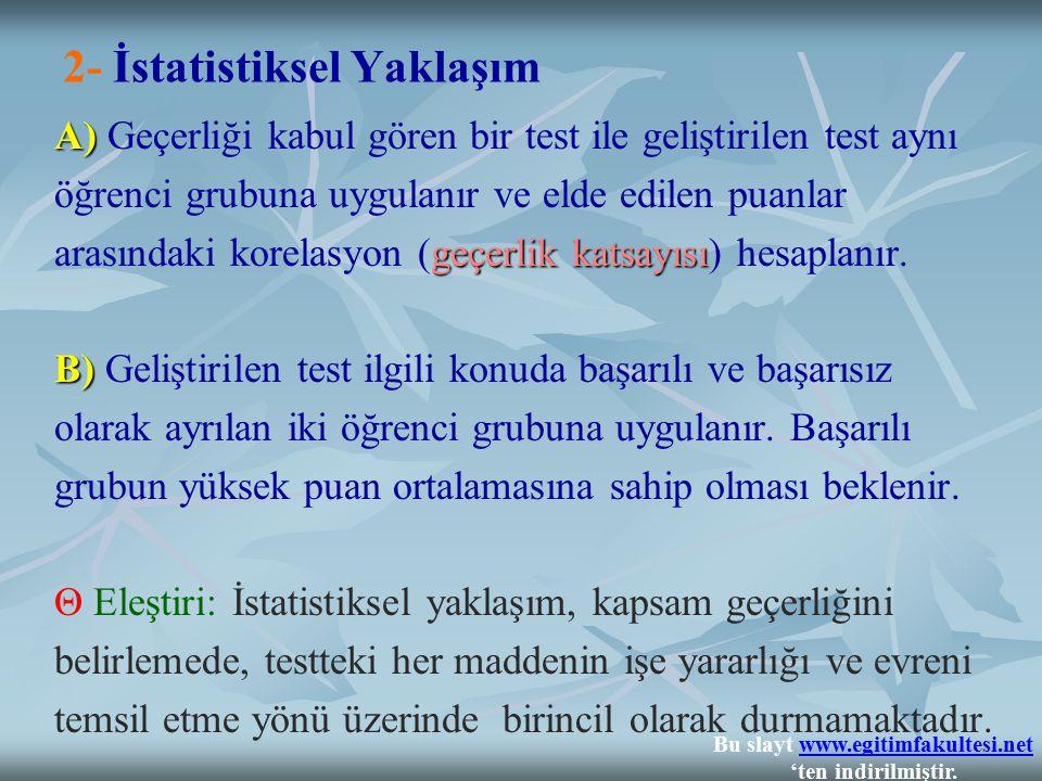 2- İstatistiksel Yaklaşım A) A) Geçerliği kabul gören bir test ile geliştirilen test aynı öğrenci grubuna uygulanır ve elde edilen puanlar geçerlik ka