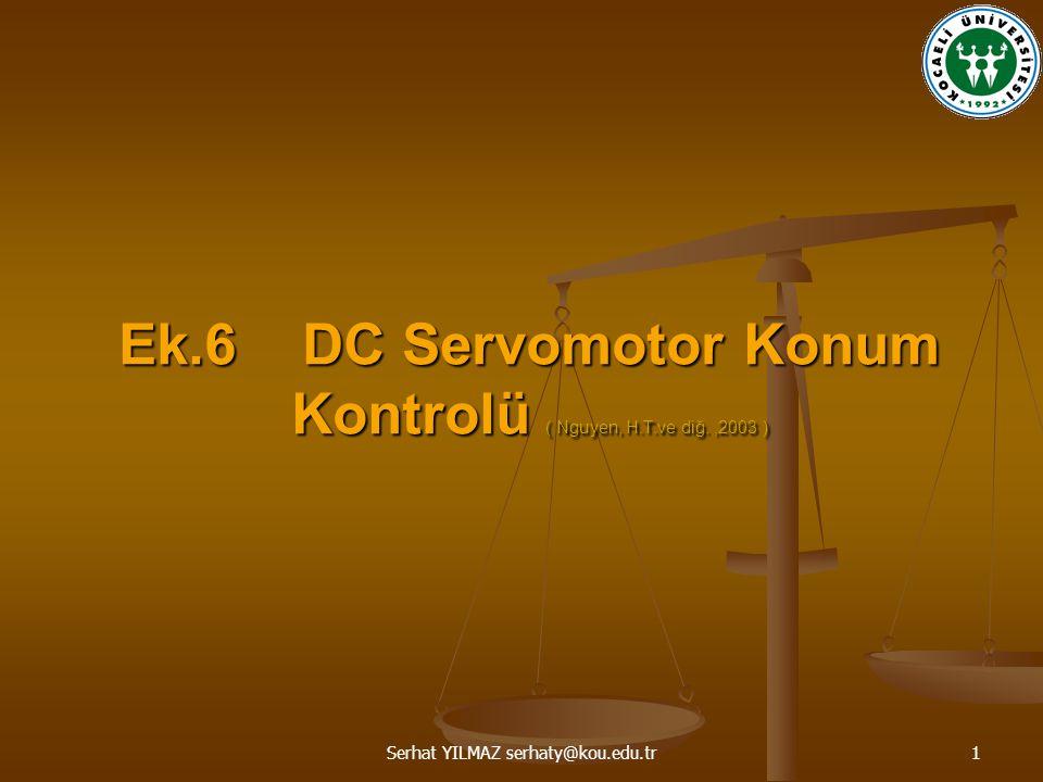 Serhat YILMAZ serhaty@kou.edu.tr1 Ek.6 DC Servomotor Konum Kontrolü ( Nguyen, H.T.ve diğ.,2003 )
