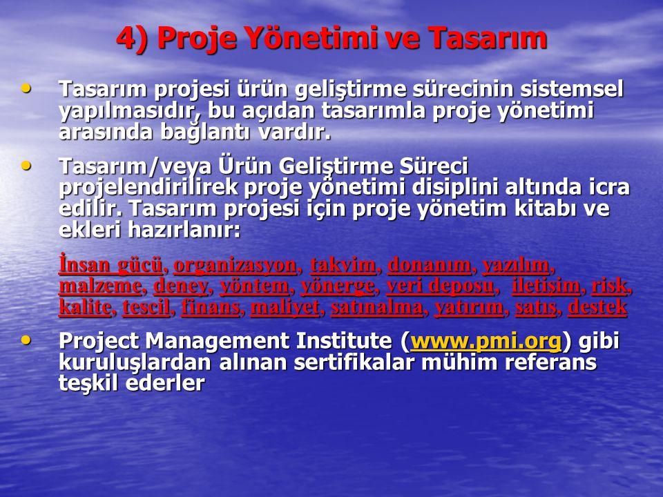 4) Proje Yönetimi ve Tasarım Tasarım projesi ürün geliştirme sürecinin sistemsel yapılmasıdır, bu açıdan tasarımla proje yönetimi arasında bağlantı va