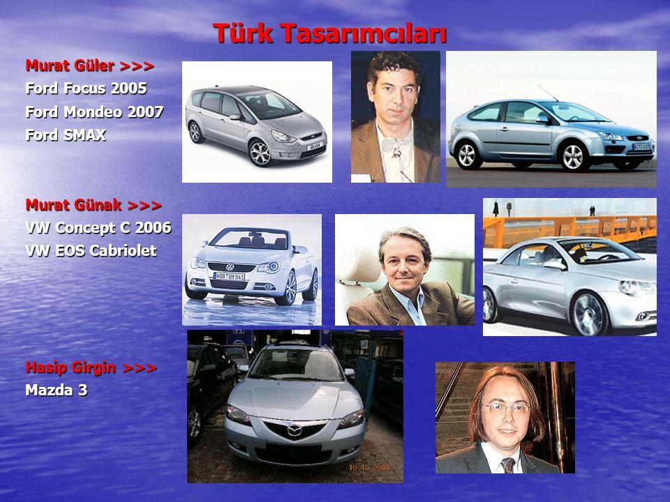 Türk Tasarımcıları Murat Güler >>> Ford Focus 2005 Ford Mondeo 2007 Ford SMAX Murat Günak >>> VW Concept C 2006 VW EOS Cabriolet Hasip Girgin >>> Mazd