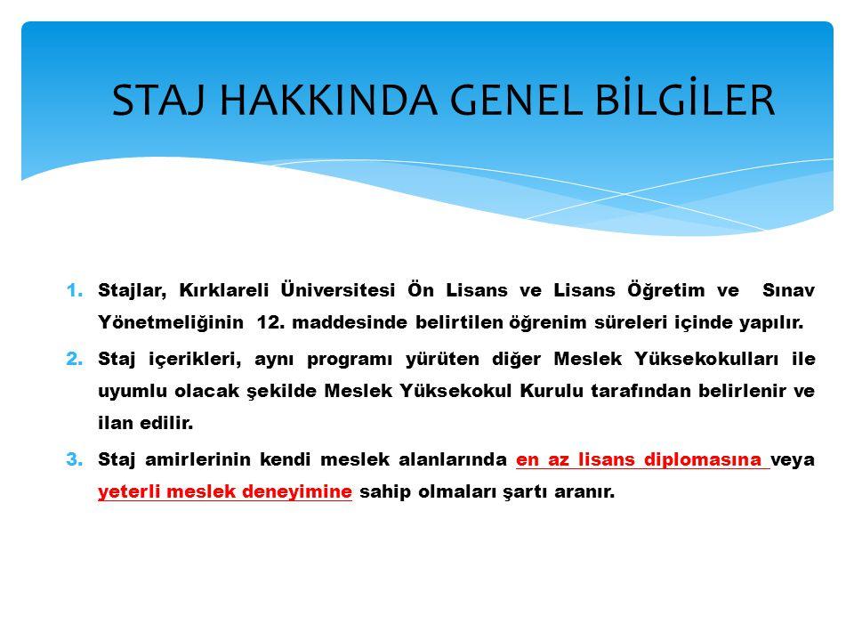 1.Stajlar, Kırklareli Üniversitesi Ön Lisans ve Lisans Öğretim ve Sınav Yönetmeliğinin 12. maddesinde belirtilen öğrenim süreleri içinde yapılır. 2.St