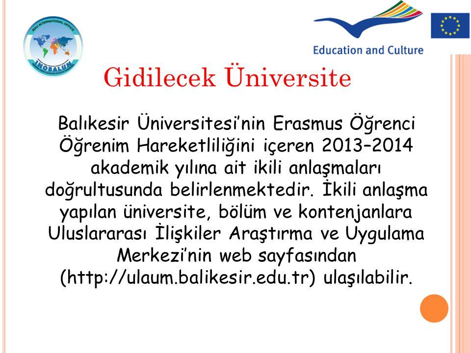 Balıkesir Üniversitesi'nin Erasmus Öğrenci Öğrenim Hareketliliğini içeren 2013–2014 akademik yılına ait ikili anlaşmaları doğrultusunda belirlenmekted