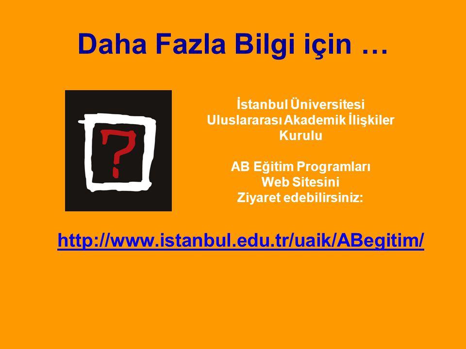 Daha Fazla Bilgi için … http://www.istanbul.edu.tr/uaik/ABegitim/ İstanbul Üniversitesi Uluslararası Akademik İlişkiler Kurulu AB Eğitim Programları Web Sitesini Ziyaret edebilirsiniz: