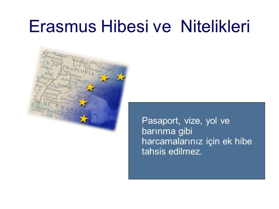 Erasmus Hibesi ve Nitelikleri Pasaport, vize, yol ve barınma gibi harcamalarınız için ek hibe tahsis edilmez.