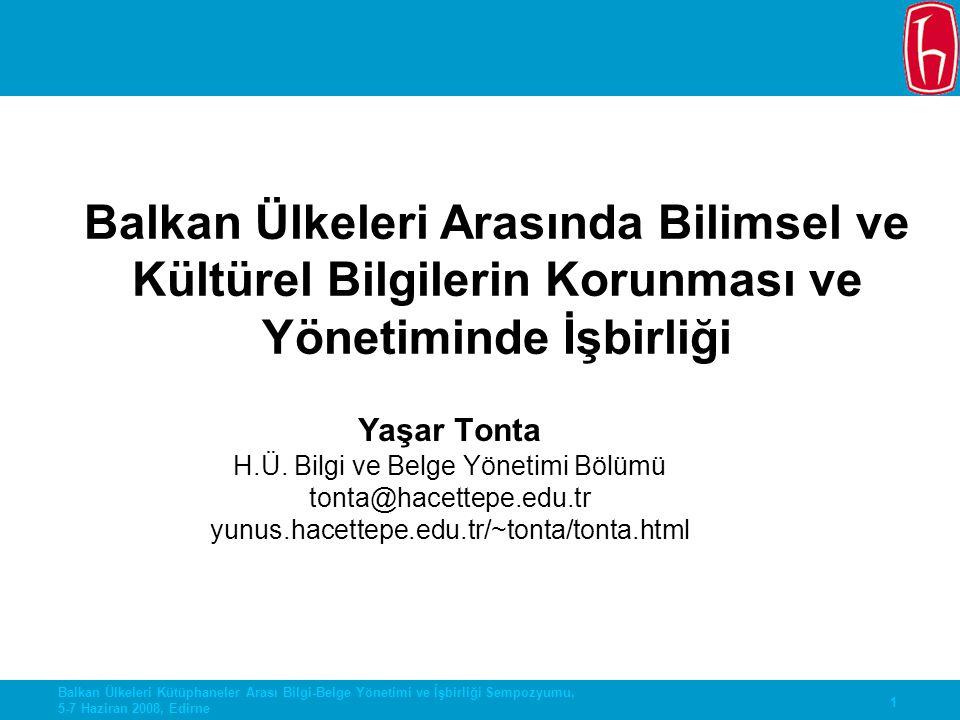 1 Balkan Ülkeleri Kütüphaneler Arası Bilgi-Belge Yönetimi ve İşbirliği Sempozyumu, 5-7 Haziran 2008, Edirne Yaşar Tonta H.Ü. Bilgi ve Belge Yönetimi B