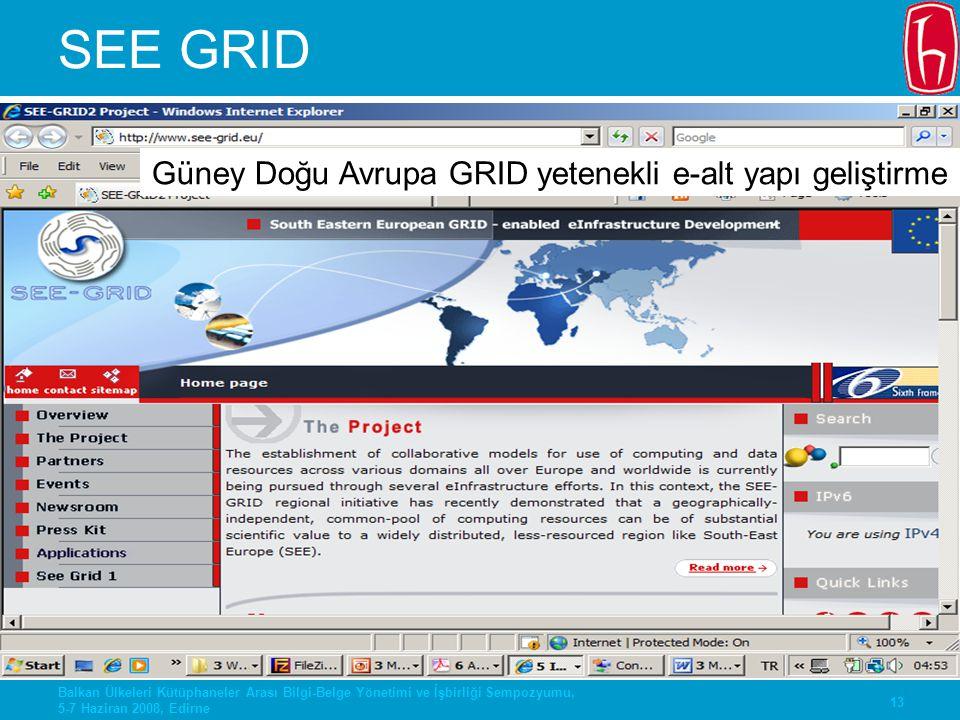 13 Balkan Ülkeleri Kütüphaneler Arası Bilgi-Belge Yönetimi ve İşbirliği Sempozyumu, 5-7 Haziran 2008, Edirne SEE GRID Güney Doğu Avrupa GRID yetenekli
