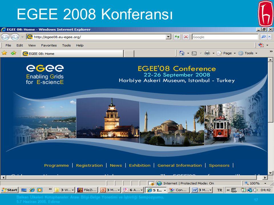 17 Balkan Ülkeleri Kütüphaneler Arası Bilgi-Belge Yönetimi ve İşbirliği Sempozyumu, 5-7 Haziran 2008, Edirne EGEE 2008 Konferansı