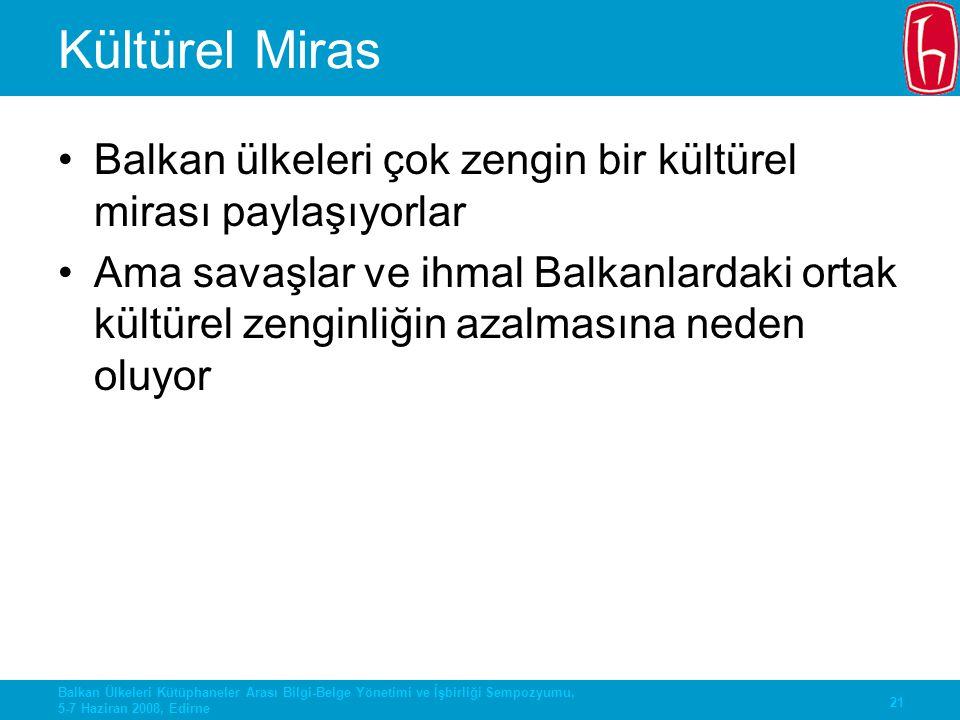 21 Balkan Ülkeleri Kütüphaneler Arası Bilgi-Belge Yönetimi ve İşbirliği Sempozyumu, 5-7 Haziran 2008, Edirne Kültürel Miras Balkan ülkeleri çok zengin