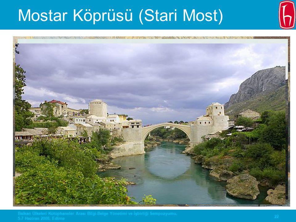 22 Balkan Ülkeleri Kütüphaneler Arası Bilgi-Belge Yönetimi ve İşbirliği Sempozyumu, 5-7 Haziran 2008, Edirne Mostar Köprüsü (Stari Most)