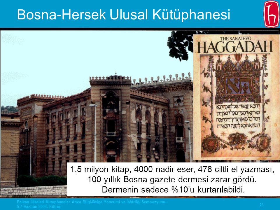23 Balkan Ülkeleri Kütüphaneler Arası Bilgi-Belge Yönetimi ve İşbirliği Sempozyumu, 5-7 Haziran 2008, Edirne Bosna-Hersek Ulusal Kütüphanesi 1,5 milyo