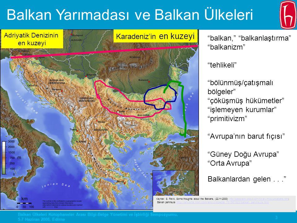 3 Balkan Ülkeleri Kütüphaneler Arası Bilgi-Belge Yönetimi ve İşbirliği Sempozyumu, 5-7 Haziran 2008, Edirne Balkan Yarımadası ve Balkan Ülkeleri Karad
