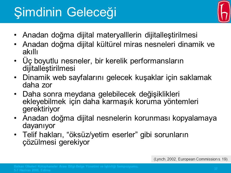 37 Balkan Ülkeleri Kütüphaneler Arası Bilgi-Belge Yönetimi ve İşbirliği Sempozyumu, 5-7 Haziran 2008, Edirne Şimdinin Geleceği Anadan doğma dijital ma
